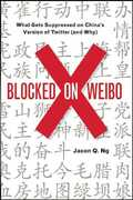 Libro in inglese Blocked on Weibo: What Gets Suppressed on China's Version of Twitter (and Why) Jason Q Ng