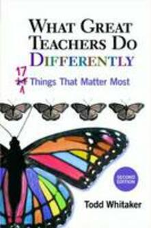 What Great Teachers Do Differently: 17 Things That Matter Most - Todd Whitaker - cover