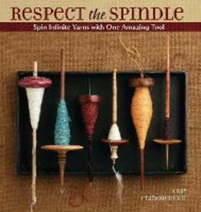 Respect the Spindle: Spin Infinite Yarns with One Amazing Tool - Abby Franquemont - cover