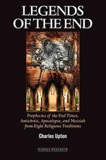 Legends of the End: Prophecies of the End Times, Antichrist, Apocalypse, and Messiah from Eight Religious Traditions