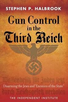 """Gun Control in the Third Reich: Disarming the Jews and """"Enemies of the State"""" - Stephen P. Halbrook - cover"""