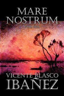 Mare Nostrum - Vicente Blasco Ibanez - cover