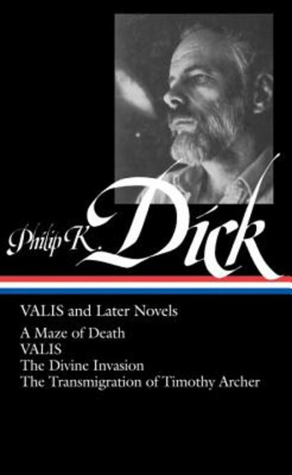 Philip K. Dick: VALIS and Later Novels (LOA #193): A Maze of Death / VALIS / The Divine Invasion / The Transmigration of Timothy  Archer - Philip K. Dick - cover