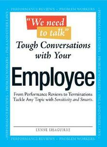 We Need To Talk - Tough Conversations With Your Employee: From Performance Reviews to Terminations Tackle Any Topic with Sensitivity and Smarts - Lynne Eisaguirre - cover