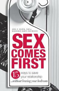 Libro inglese Sex Comes First: 15 Ways to Help Your Relationship... without Leaving Your Bedroom Joel D. Block , Kimberly Dawn Neumann