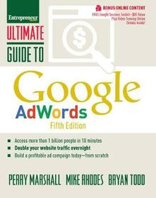 Ultimate Guide to Google AdWords: How to Access 100 Million People in 10 Minutes - Perry Marshall,Mike Rhodes,Bryan Todd - cover