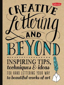 Libro inglese Creative Lettering and Beyond: Inspiring Tips, Techniques, and Ideas for Hand-Lettering Your Way to Beautiful Works of Art Gabri Joy Kirkendall , Laura Lavender , Julie Manwaring