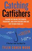 Libro in inglese Catching the Catfishers: Disarm the Online Pretenders, Predators and Perpetrators Who Are Out To Ruin Your Life Tyler Cohen Wood