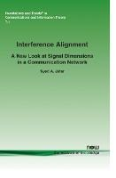 Interference Alignment: A New Look at Signal Dimensions in a Communication Network