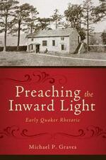 Preaching the Inward Light: Early Quaker Rhetoric