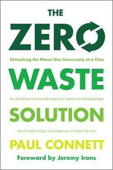 The Zero Waste Solution: Untrashing the Planet One Community at a Time - Paul Connett - cover