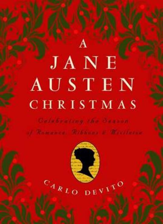 A Jane Austen Christmas: Celebrating the Season of Romance, Ribbons and Mistletoe - Devito - cover