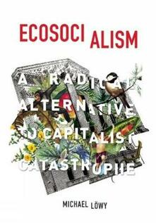 Ecosocialism: A Radical Alternative to Capitalist Catastrophe - Michael Lowy - cover