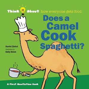 Libro inglese Does a Camel Cook Spaghetti?: Think About How Everyone Gets Food Harriet Ziefert , Emily Bolam