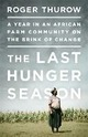Last Hunger Season: A Year in an...