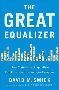 Libro in inglese The Great Equalizer: How Main Street Capitalism Can Create an Economy for Everyone  - David Smick
