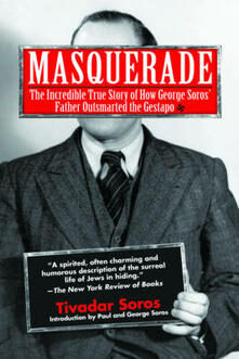 Masquerade: The Incredible True Story of How George Soros' Father Outsmarted the Gestapo - Tivadar Soros - cover