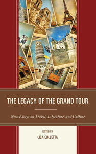 The Legacy of the Grand Tour: New Essays on Travel, Literature, and Culture - cover