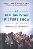 Libro in inglese An Afghanistan Picture Show: Or, How I Saved the World William T. Vollmann