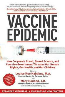 Vaccine Epidemic: How Corporate Greed, Biased Science, and Coercive Government Threaten Our Human Rights, Our Health, and Our Children - cover