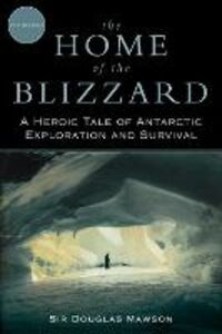 Libro in inglese The Home of the Blizzard: A Heroic Tale of Antarctic Exploration and Survival  - Douglas Mawson