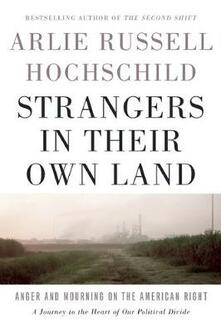 Strangers In Their Own Land: Anger and Mourning on the American Right - Arlie Russell Hochschild - cover