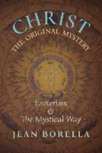 Christ the Original Mystery: Esoterism and the Mystical Way, With Special Reference to the Works of Rene Guenon