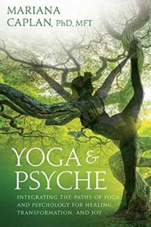 Yoga and Psyche: Integrating the Paths of Yoga and Psychology for Healing, Transformation, and Joy