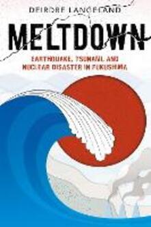 Meltdown: Earthquake, Tsunami, and Nuclear Disaster in Fukushima - Deirdre Langeland - cover