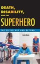 Death, Disability, and the Superhero:...