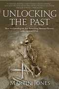 Libro in inglese Unlocking the Past: How Archaeologists Are Rewriting Human History with Ancient DNA Martin Jones
