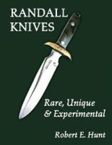 Randall Knives: Rare, Unique, & Experimental - Robert E. Hunt - cover