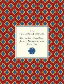 The Federalist Papers - Alexander Hamilton,James Madison,John Jay - cover