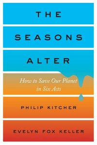 Libro inglese The Seasons Alter: How to Save Our Planet in Six Acts Philip Kitcher , Evelyn Fox Keller
