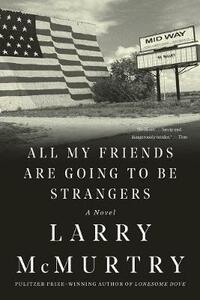 All My Friends Are Going to Be Strangers: A Novel - Larry McMurtry - cover