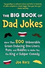 The Big Book of Dad Jokes: More Than 800 Unbearable, Groan-Inducing One-Liners, Puns, and Riddles to Make You the King of Subpar Comedy