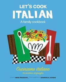 Let's Cook Italian, A Family Cookbook: Cuciniamo italiano, Un ricettario di famiglia - Anna Prandoni - cover