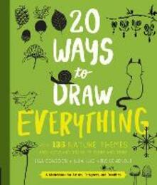 20 Ways to Draw Everything: With 135 Nature Themes from Cats and Tigers to Tulips and Trees - cover
