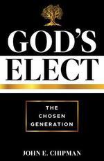 God's Elect: The Chosen Generation
