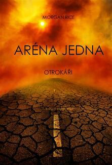 Aréna Jedna: Otrokári (1. Kniha Z Trilogie Prezití) - ebook