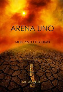 Arena Uno: Mercanti Di Schiavi (Libro #1 Della Trilogia Della Sopravvivenza) - Morgan Rice - ebook