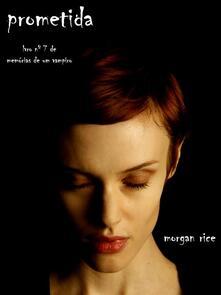 Prometida. De memórias de um vampiro. Vol. 7 - Morgan Rice - ebook
