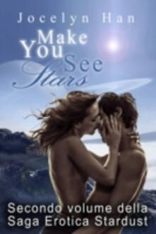 Make You See Stars (Secondo Volume Della Saga Erotica Stardust) - Jocelyn Han - ebook