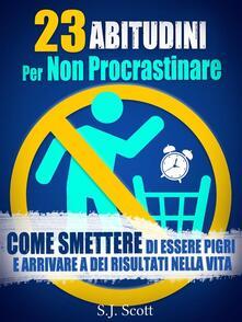 23 abitudini per non procrastinare - S.J. Scott - ebook