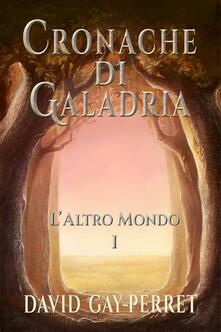 Cronache Di Galadria I - David Gay-Perret - ebook