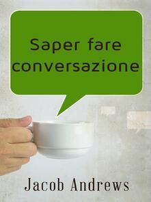 Saper Fare Conversazione - Jacob Andrews - ebook