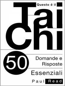 Questo È Il Tai Chi - 50 Domande E Risposte Essenziali - Paul Read - ebook