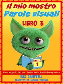 Il Mio Mostro Parole Visuali Livello 1 Libro 3 - Kaz Campbell - ebook