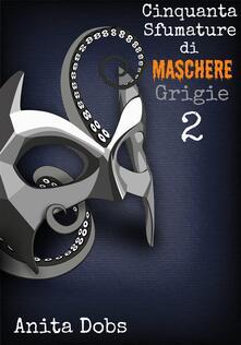Cinquanta Sfumature Di Maschere Grigie - Anita Dobs - ebook