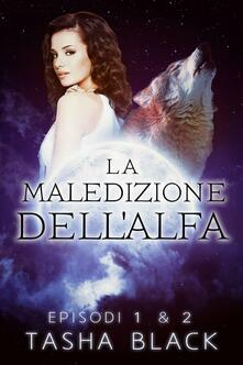 La maledizione dell'alfa: Episodi 1 & 2 - Tasha Black - ebook